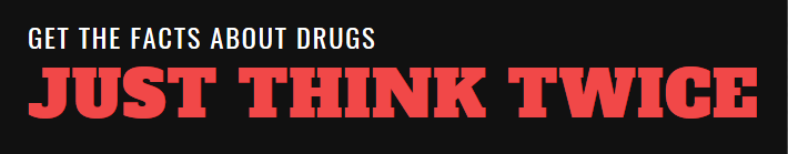 Get the facts about drugs. Just Think Twice
